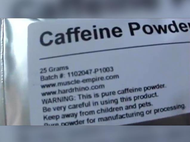 Health officials say just 1/16th of a teaspoon of powdered caffeine can be deadly.