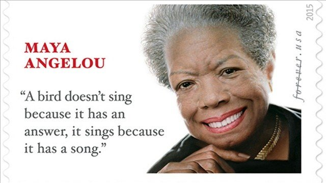 "The stamp dedicated Tuesday showcases a portrait of Angelou and includes the quotation: ""A bird doesn't sing because it has an answer, it sings because it has a song."""