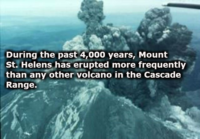 During the past 4,000 years, Mount St. Helens has erupted more frequently than any other volcano in the Cascade Range.