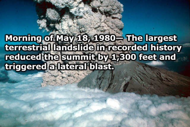 Morning of May 18, 1980— The largest terrestrial landslide in recorded history reduced the summit by 1,300 feet and triggered a lateral blast.